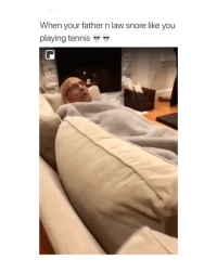 Wow, Tennis, and Girl Memes: When your father n law snore like you  playing tennis wow it fitted in so perfectly.
