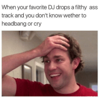 🙆🏼 edmlifestyle • Email us at info@edmlifestyle.net for promo inquiries :): When your favorite DJ drops a filthy ass  track and you don't know wether to  headbang or cry 🙆🏼 edmlifestyle • Email us at info@edmlifestyle.net for promo inquiries :)