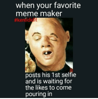 kereldidit memes foh relationshipgoals rns 100 funnymemes repost instagood dankmemes jokes sea niggasbelike belike this bts bruh savage mememaker goonies ugly selfie: when your favorite  meme maker  #kereldidot  posts his 1st selfie  and is waiting for  the likes to come  pouring in kereldidit memes foh relationshipgoals rns 100 funnymemes repost instagood dankmemes jokes sea niggasbelike belike this bts bruh savage mememaker goonies ugly selfie
