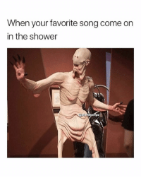 Shower, Relatable, and Song: When your favorite song come on  in the shower steamy