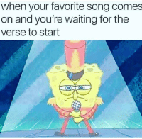 Funny, Waiting..., and Song: when your favorite song comes  on and you're waiting for the  verse to start 😎