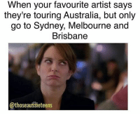 Memes, Migos, and Smh: When your favourite artist says  they're touring Australia, but only  go to Sydney, Melbourne and  Brisbane  @thoseaussieteens Sometimes you'll see artists go to Perth or Adelaide but Canberra, Darwin and Hobart all get rejected smH. Gotta go to Sydney to see migos in October tho 😲
