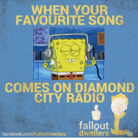 Facebook, Memes, and Radio: WHEN YOUR  FAVOURITE SONG  KIN  CONCERT  8  COMES ON DIAMOND  CITY RADIO  fallout  facebook.com/falloutdwellers  dwellers Ohhhh and I'm the type of guy... -Mechanist