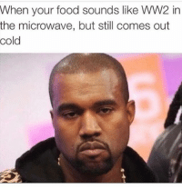 Food, Memes, and Deadass: When your food sounds like WW2 in  the microwave, but still comes out  cold Deadass 😩😂