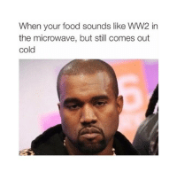 Food, Memes, and Cold: When your food sounds like WW2 in  the microwave, but still comes out  cold