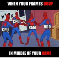 Video Games, Game, and Ram: WHEN YOUR FRAMES DROP  GPU  RAM HDD  IN MIDDLE OF YOUR GAME https://t.co/TkWRF65n6N