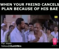 Memes, 🤖, and Friend: WHEN YOUR FREIND CANCELS  PLAN BECAUSE OF HIS BAE  For more  follow@  Out of Bin Tag that friend 😂