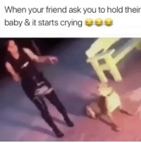 Crying, Funny, and Baby: When your friend ask you to hold their  baby & it starts crying 😂