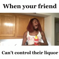 When your friend can't control their liquor (Tag your drunk friend) ➖➖➖➖➖➖➖➖➖➖➖➖➖➖➖➖ pressplay lmao funny tagafriend: When your friend  Can't control their liquor When your friend can't control their liquor (Tag your drunk friend) ➖➖➖➖➖➖➖➖➖➖➖➖➖➖➖➖ pressplay lmao funny tagafriend
