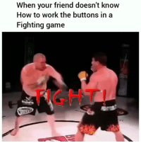 Twitter: BLB247 Snapchat : BELIKEBRO.COM belikebro sarcasm meme Follow @be.like.bro: When your friend doesn't knovw  How to work the buttons in a  Fighting game  GHT Twitter: BLB247 Snapchat : BELIKEBRO.COM belikebro sarcasm meme Follow @be.like.bro