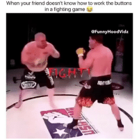 Lmao: When your friend doesn't know how to work the buttons  in a fighting game  @FunnyHoodVidz  FIGHTǐ Lmao