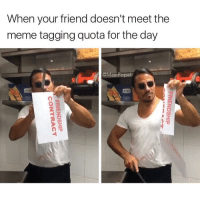 Memes, Popa, and 🤖: When your friend doesn't meet the  meme tagging quota for the day  @Mas Popa Bye bitch @masipopal
