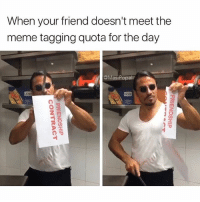 If your friends don't tag you in 25 memes a day, are they really your friends? (@masipopal): When your friend doesn't meet the  meme tagging quota for the day  @MasiPopal  LACO  冫︸  FRIENDSHIP  FRIENDSHIP  CONTRACT If your friends don't tag you in 25 memes a day, are they really your friends? (@masipopal)