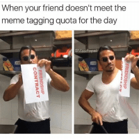 Funny, Meme, and Pod: When your friend doesn't meet the  meme tagging quota for the day  eiviasiPopa  CO Or they tag u in a tide pod meme.