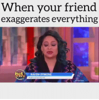 I AM SCREAMING!!!: When your friend  exaggerates everything  t RAVEN-SYMONE I AM SCREAMING!!!