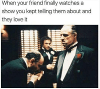 """Memes, 🤖, and Love It: When your friend finally watches a  show you kept telling them about and  they love it And you're like: """"Told ya"""" 😅✌️"""