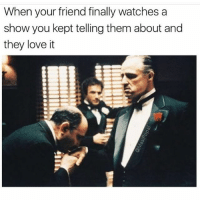 Ass, Funny, and Love: When your friend finally watches a  show you kept telling them about and  they love it Can't scroll through @masipopal page without laughing your ass off. Best original content page on IG 🙌🏼