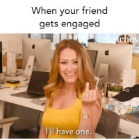 Girl Memes, One, and Friend: When your friend  gets engaged  0  I'll have one We get it • ⭐️ @haliecherie @tweester @beingbernz 🎥 @bryanrussellsmith @jessiejolles