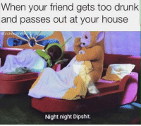"Dank, Drunk, and Meme: When your friend gets too drunk  and passes out at your house  Night night Dipshit. <p>Go hard or go home. via /r/dank_meme <a href=""https://ift.tt/2HUQdGm"">https://ift.tt/2HUQdGm</a></p>"