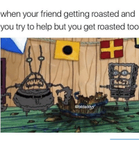Memes, Help, and 🤖: when your friend getting roasted and  you try to help but you get roasted too  @bilda Tag this person 👇 https://t.co/WAdKiy8FEY
