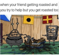 "Memes, Help, and Http: when your friend getting roasted and  you try to help but you get roasted too  @bildaddyy <p>Roasted…. via /r/memes <a href=""http://ift.tt/2jVeB3a"">http://ift.tt/2jVeB3a</a></p>"