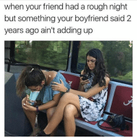 Memes, Boyfriend, and Rough: when your friend had a rough night  but something your boyfriend said 2  years ago ain't adding up I call this multitasking. ( rp and follow @barrysbanterbus ❤ @barrysbanterbus)