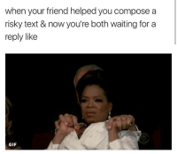 Gif, Text, and Waiting...: when your friend helped you compose a  risky text & now you're both waiting for a  reply like  GIF