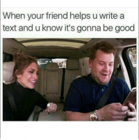Friends, Lmao, and Memes: When your friend helps u write a  text and u know it's gonna be good 😂😂😂😂 me and @turk_run_show cutting up! Lmao it should be the other way around tho 😂😂😂 shepost♻♻