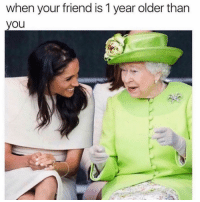 Girl Memes, Friend, and You: when your friend is 1 year older than  you @mybestiesays and I