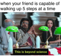 Science, Time, and Dank Memes: when your friend is capable of  walking up 5 steps at a time  This is beyond science