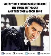 "Be Like, Meme, and Memes: WHEN YOUR FRIEND IS CONTROLLING  THE MUSIC IN THE CAR  AND THEY SKIP A GOOD SONG  @DESIFUN 0"" @DESIFUN  @DESIFUN  DESIFUN.COM  · Twitter: BLB247 Snapchat : BELIKEBRO.COM belikebro sarcasm meme Follow @be.like.bro"