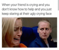 thumb_when your friend is cryingand you dont know how to 7110846 25 best ugly cry memes ugly crying memes