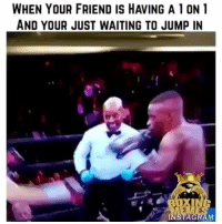 Boxing, Funny, and Instagram: WHEN YOUR FRIEND IS HAVING A 1 ON 1  AND YOUR JUST WAITING TO JUMP IN  INSTAGRAM 😂😂😂 Waiting for the moment.. funniest15 viralcypher funniest15seconds tbt Rp @boxing__memes Www.viralcypher.com