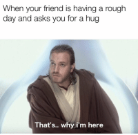 Help, Rough, and Asks: When your friend is having a rough  day and asks you for a hug  That's.. why i'm here <p>Hugs always help</p>