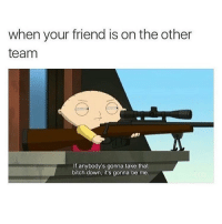 🤔😎 Double Tap!! Tag a Friend & Follow us @the.redneck for more!!: when your friend is on the other  team  If anybody's gonna take that  bitch down, it's gonna be me 🤔😎 Double Tap!! Tag a Friend & Follow us @the.redneck for more!!