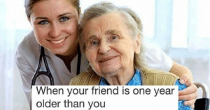 memehumor:  30 Amusing Memes That Will Eliminate Your Boredom: When your friend is one year  older than you memehumor:  30 Amusing Memes That Will Eliminate Your Boredom
