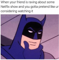 If one more fucking person says something about black mirror I am going to lose my shit: When your friend is raving about some  Netflix show and you gotta pretend like ur  considering watching it  adam.the.creato If one more fucking person says something about black mirror I am going to lose my shit