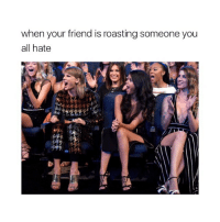 Roast, Girl, and Roast Someone: when your friend is roasting someone you  all hate tag a friend 👏🏼