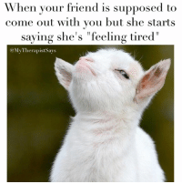 """I don't want to hear it, Becky. Don't you dare.: When your friend is supposed to  come out with you but she starts  saying she's """"feeling tired  My Therapistsays I don't want to hear it, Becky. Don't you dare."""