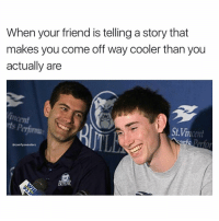 Memes, 🤖, and St Vincent: When your friend is telling a story that  makes you come off way cooler than you  actually are  incent  St Vincent  @comfy sweaters Tell it again ! Tell it again!