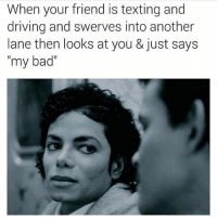 """Twat 😒 Follow my ex @your_fuckboy @your_fuckboy @your_fuckboy @your_fuckboy: When your friend is texting and  driving and swerves into another  lane then looks at you & just says  my bad"""" Twat 😒 Follow my ex @your_fuckboy @your_fuckboy @your_fuckboy @your_fuckboy"""