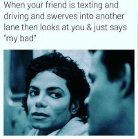 """Tag that foo 😬 FOLLOW US➡️ @so.mexican: When your friend is texting and  driving and swerves into another  lane then looks at you & just says  my bad"""" Tag that foo 😬 FOLLOW US➡️ @so.mexican"""