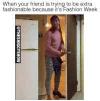 NAH B😂😂💀 @funnyblack.s ➡️ TAG 5 FRIENDS ➡️ @theshiggyshow (Credit) ➡️ TURN ON POST NOTIFICATIONS: When your friend is trying to be extra  fashionable because it's Fashion Week NAH B😂😂💀 @funnyblack.s ➡️ TAG 5 FRIENDS ➡️ @theshiggyshow (Credit) ➡️ TURN ON POST NOTIFICATIONS