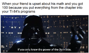 join.me, Math, and Power: When your friend is upset about his math and you got  100 because you put everything from the chapter into  your TI-84's programs  If you only knew the power of the Dark Side Join me, and together, we can rule the galaxy as father and son!