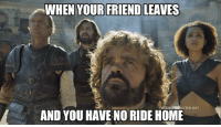 Memes, Arya, and 🤖: WHEN YOUR FRIEND LEAVES  AND YOU HAVENO RIDE HOME Dammit.  ~arya~