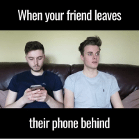 Dank, Friends, and Phone: When your friend leaves  their phone behind We've all done it 😂😂