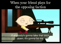 Every time :D  I do it out of love ;) ~ Zalyna: When your friend plays for  the opposing faction  Zalyna  If anybody's gonna take that bitch  down, it's gonna be me Every time :D  I do it out of love ;) ~ Zalyna