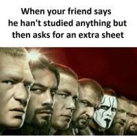 Hanted: When your friend says  he han't studied anything but  then asks for an extra sheet