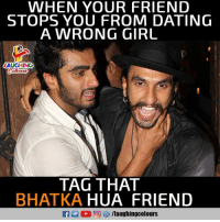 Dating, Girl, and Indianpeoplefacebook: WHEN YOUR FRIEND  STOPS YOU FROM DATING  A WRONG GIRL  AUGHING  TAG THAT  BHATKA HUA FRIEND  f/laughingcolours