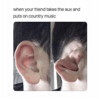 Memes, Music, and Country Music: when your friend takes the aux and  puts on country music Gotta go! 😂